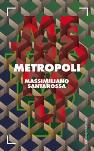 Metropoli-massimiliano-santarossa